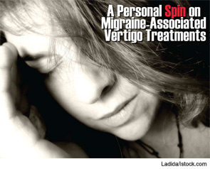 A Personal Spin on Migrane-Associated Vertigo Treatment